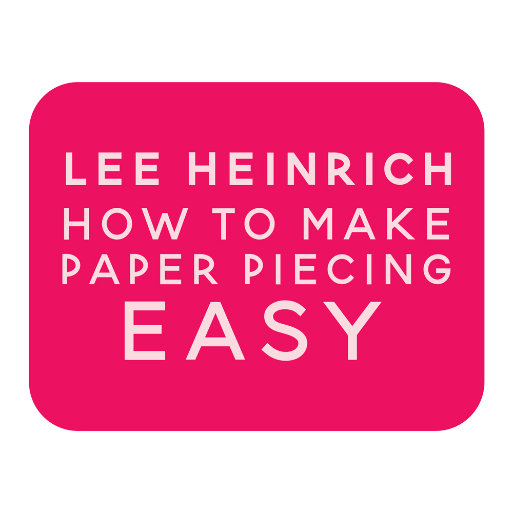 lee heinrich how to make paper piecing easy